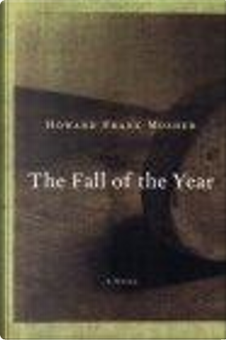 The Fall of the Year by Howard Frank Mosher