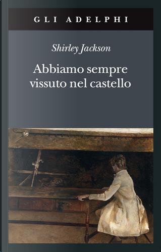 Abbiamo sempre vissuto nel castello by Shirley Jackson