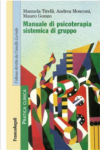 Manuale di psicoterapia sistemica di gruppo by Andrea Mosconi, Manuela Tirelli, Mauro Gonzo