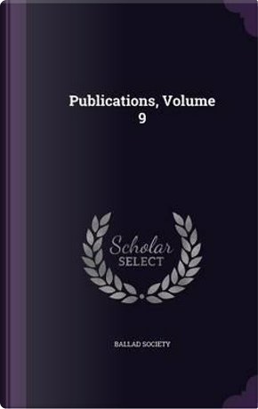 Publications, Volume 9 by Ballad Society