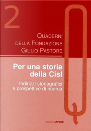 Per una storia della Cisl by Giuseppe Acocella, Vincenzo Saba, Pietro Cafaro, Sergio Zaninelli, Aldo Carera, Giampiero Bianchi, Ivo Ulisse Camerini