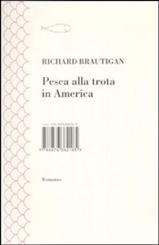Pesca alla trota in America by Richard Brautigan