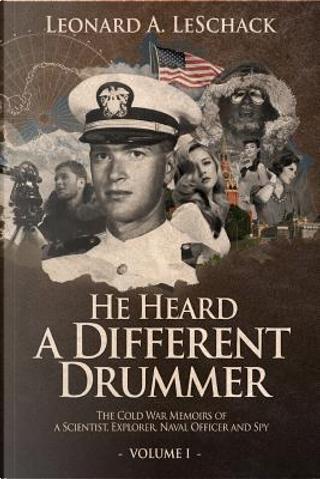He Heard A Different Drummer Volume I by Leonard A Leschack