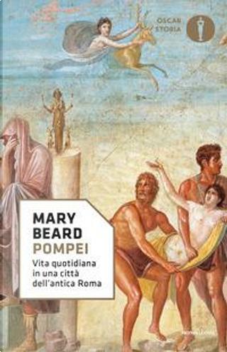 Pompei. Vita quotidiana in una città dell'antica Roma by Mary Beard