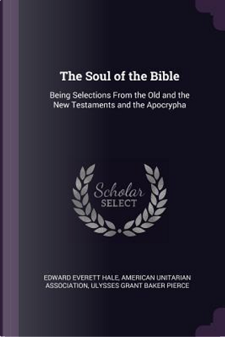 The Soul of the Bible by Edward Everett Hale