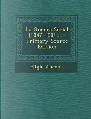 La Guerra Social [1847-1881... by Eligio Ancona