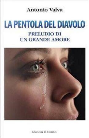 La pentola del diavolo. Preludio di un grande amore by Antonio Valva