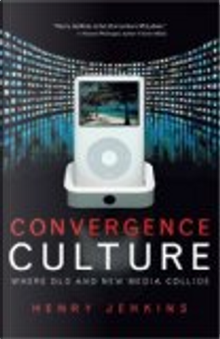 Convergence Culture by Henry Jenkins