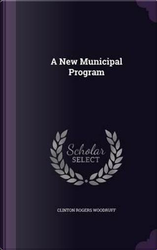 A New Municipal Program by Clinton Rogers Woodruff