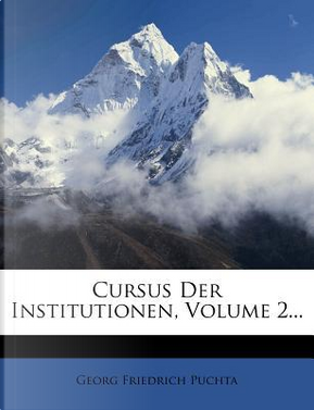 Cursus Der Institutionen, Zweiter Band, Zweite Auflage by Georg Friedrich Puchta