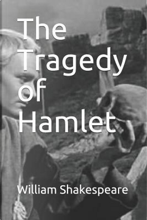 The Tragedy of Hamlet by William Shakespeare