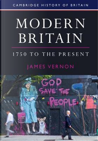 Modern Britain, 1750 to the Present by James Vernon