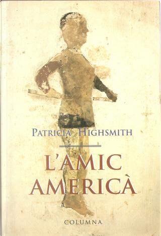 L'amic americà by Patricia Highsmith