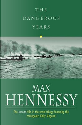 The Dangerous Years by Max Hennessy