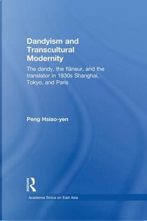 Dandyism and Transcultural Modernity by Hsiao-yen Peng