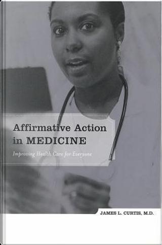 Affirmative Action in Medicine by James L., M.D. Curtis