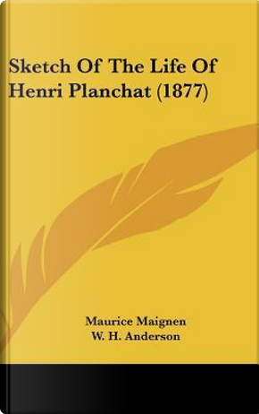 Sketch of the Life of Henri Planchat by Maurice Maignen