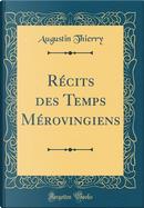 Récits des Temps Mérovingiens (Classic Reprint) by Augustin Thierry