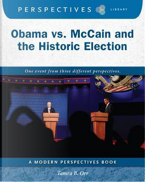 Obama Vs. Mccain and the Historic Election by Tamra B. Orr