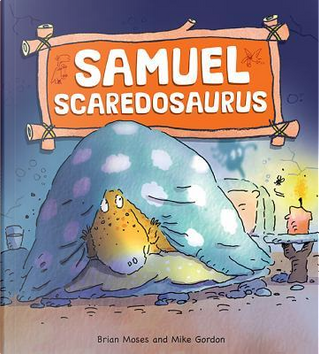 Samuel Scaredosaurus by Brian Moses