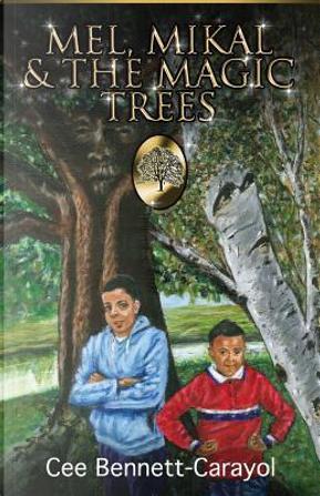 Mel, Mikal & The Magic Trees by Cee Bennett-Carayol