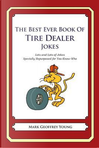 The Best Ever Book of Tire Dealer Jokes by Mark Geoffrey Young
