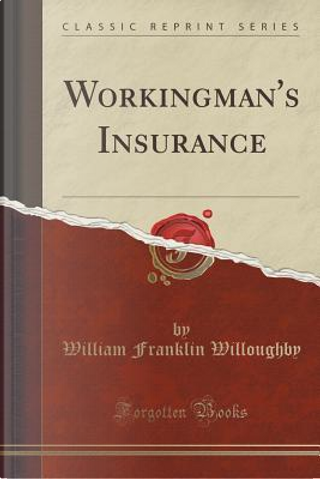 Workingman's Insurance (Classic Reprint) by William Franklin Willoughby