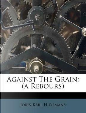 Against the Grain by Joris Karl Huysmans