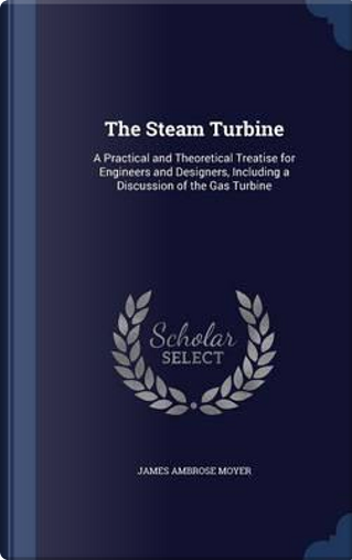 The Steam Turbine by James Ambrose Moyer