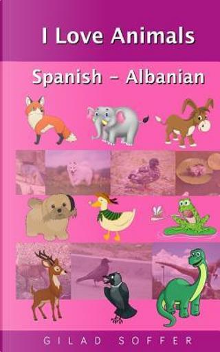 I Love Animals Spanish - Albanian by Gilad Soffer