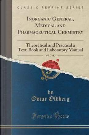 Inorganic General, Medical and Pharmaceutical Chemistry, Vol. 2 of 2 by Oscar Oldberg