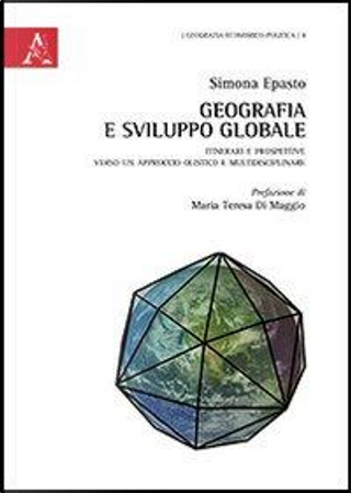 Geografia e sviluppo globale. Itinerari e prospettive verso un approccio olistico e multidisciplinare by Simona Epasto