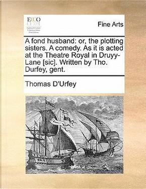 A Fond Husband by Thomas D'Urfey