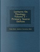 Lectures on Theology, Volume 2 by John Dick