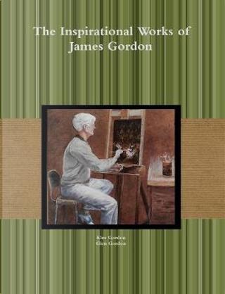 The Inspirational Works of James Gordon by Kim Gordon