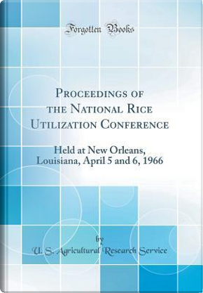 Proceedings of the National Rice Utilization Conference by U. S. Agricultural Research Service