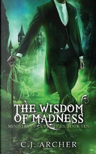 The Wisdom of Madness by C.J. Archer