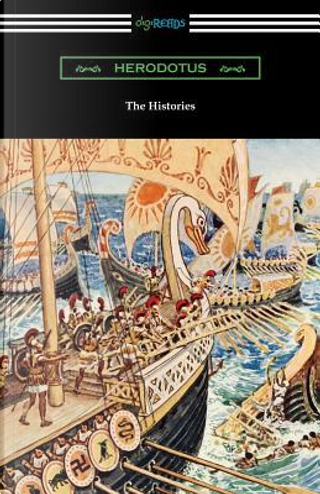 The Histories (Translated by George Rawlinson with an Introduction by George Swayne and a Preface by H. L. Havell) by Herodotus