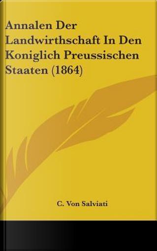 Annalen Der Landwirthschaft In Den Koniglich Preussischen St by C. Von Salviati