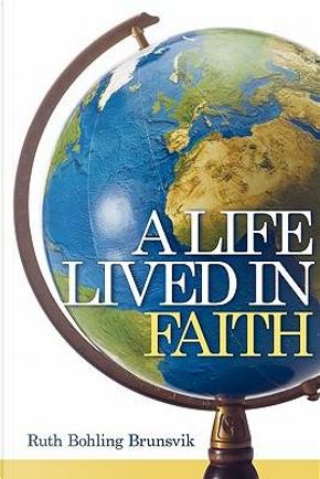 A Life Lived in Faith by Ruth Bohling Brunsvik