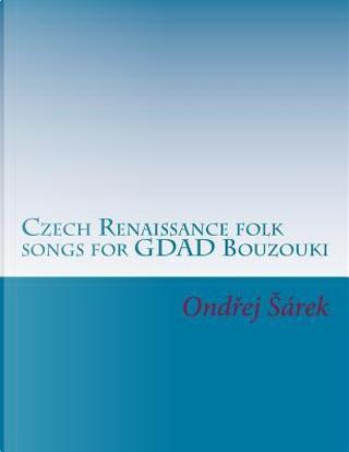 Czech Renaissance Folk Songs for Gdad Bouzouki by Ondrej Sarek