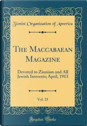 The Maccabaean Magazine, Vol. 23 by Zionist Organization Of America