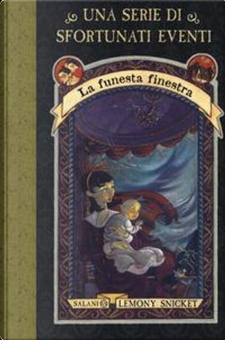 La funesta finestra. Una serie di sfortunati eventi by Lemony Snicket
