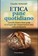 Etica pane quotidiano. Concetti chiave e linee guida di sviluppo dei comportamenti etici nella professione by Claudio Antonelli