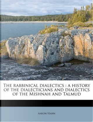 The Rabbinical Dialectics by Aaron Hahn
