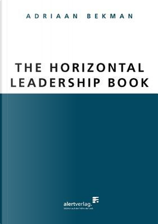 The Horizontal Leadership Book by Adriaan Bekman