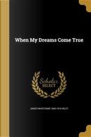WHEN MY DREAMS COME TRUE by James Whitcomb 1849-1916 Riley