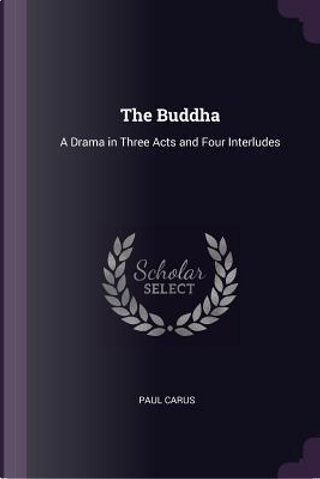 The Buddha by Paul Carus