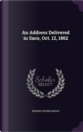 An Address Delivered in Saco, Oct. 12, 1862 by Edward Strong Dwight