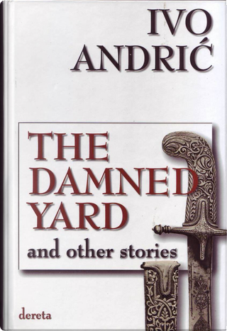 The Damned Yard and other stories by Ivo Andric
